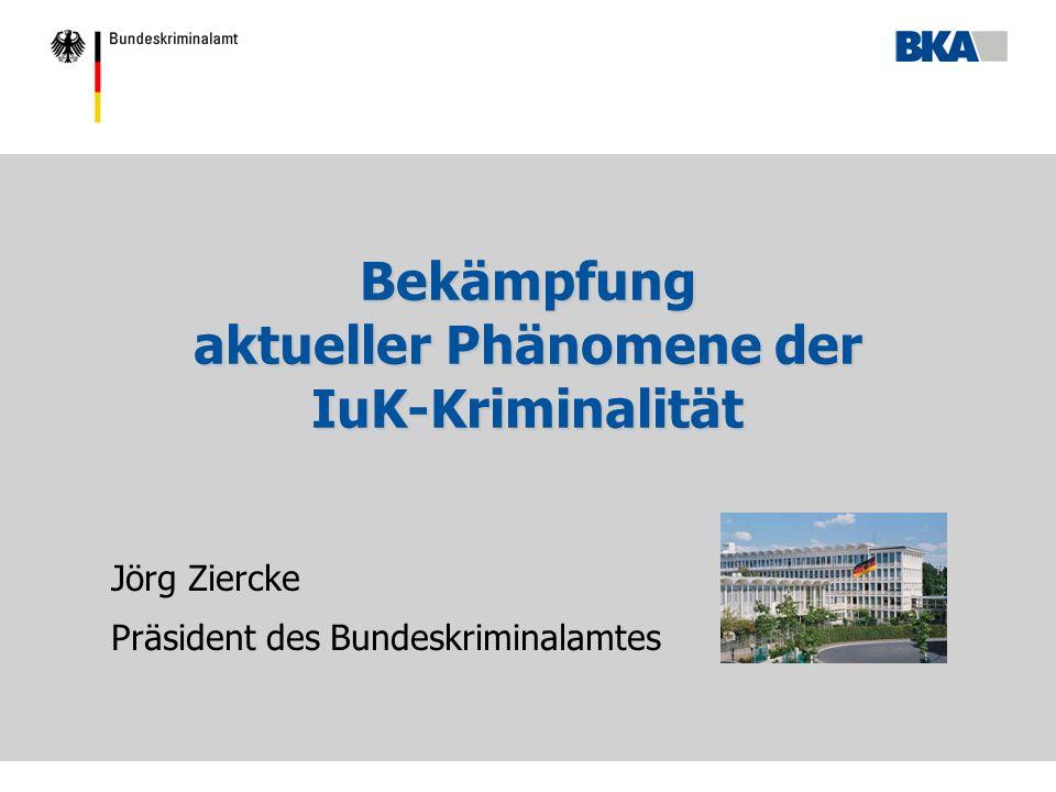 Bekämpfung aktueller Phänomene der IuK-Kriminalität Jörg Ziercke Präsident des Bundeskriminalamtes