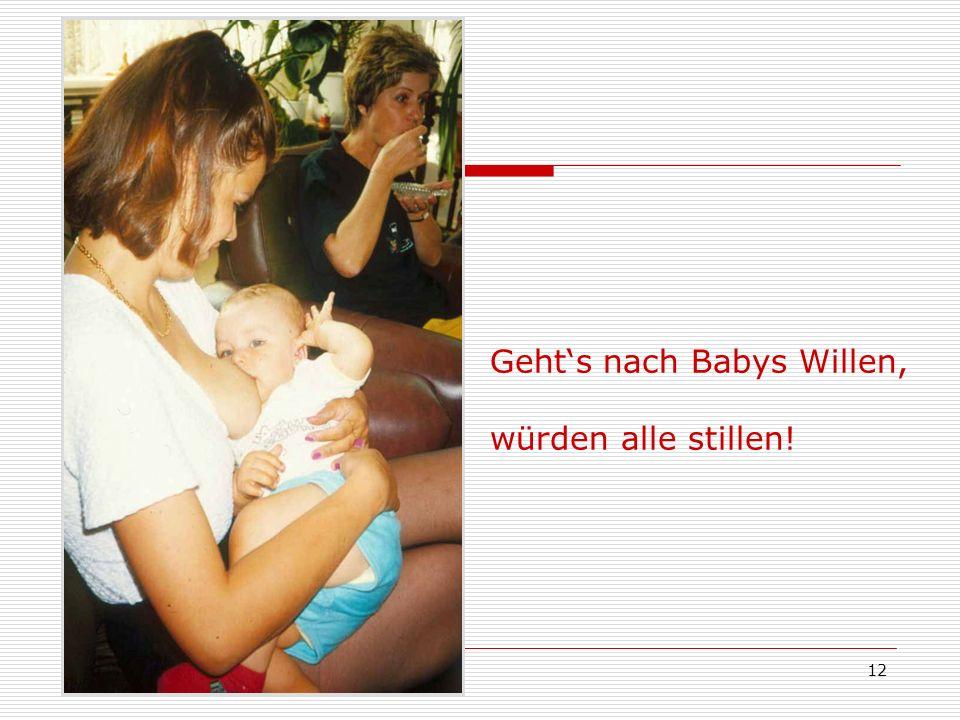 12 Gehts nach Babys Willen, würden alle stillen!