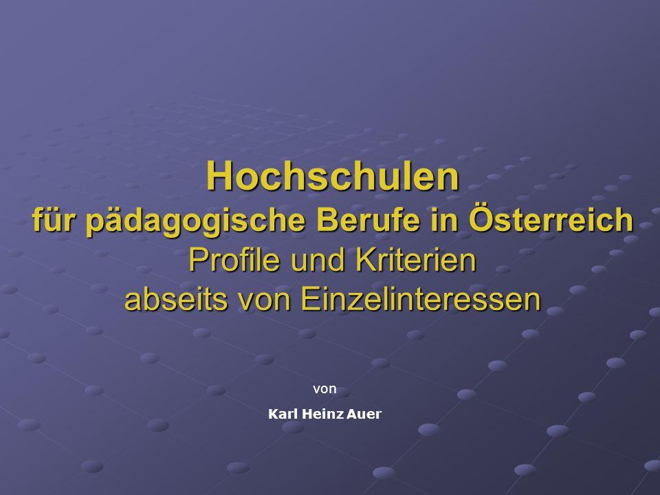 Hochschulen für pädagogische Berufe in Österreich Profile und Kriterien abseits von Einzelinteressen von Karl Heinz Auer