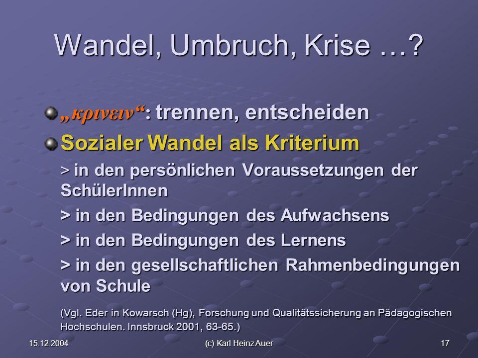 1715.12.2004(c) Karl Heinz Auer Wandel, Umbruch, Krise …? κρινειν: trennen, entscheidenκρινειν: trennen, entscheiden Sozialer Wandel als Kriterium > i