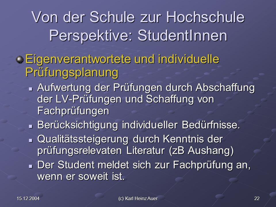 2215.12.2004(c) Karl Heinz Auer Von der Schule zur Hochschule Perspektive: StudentInnen Eigenverantwortete und individuelle Prüfungsplanung Aufwertung