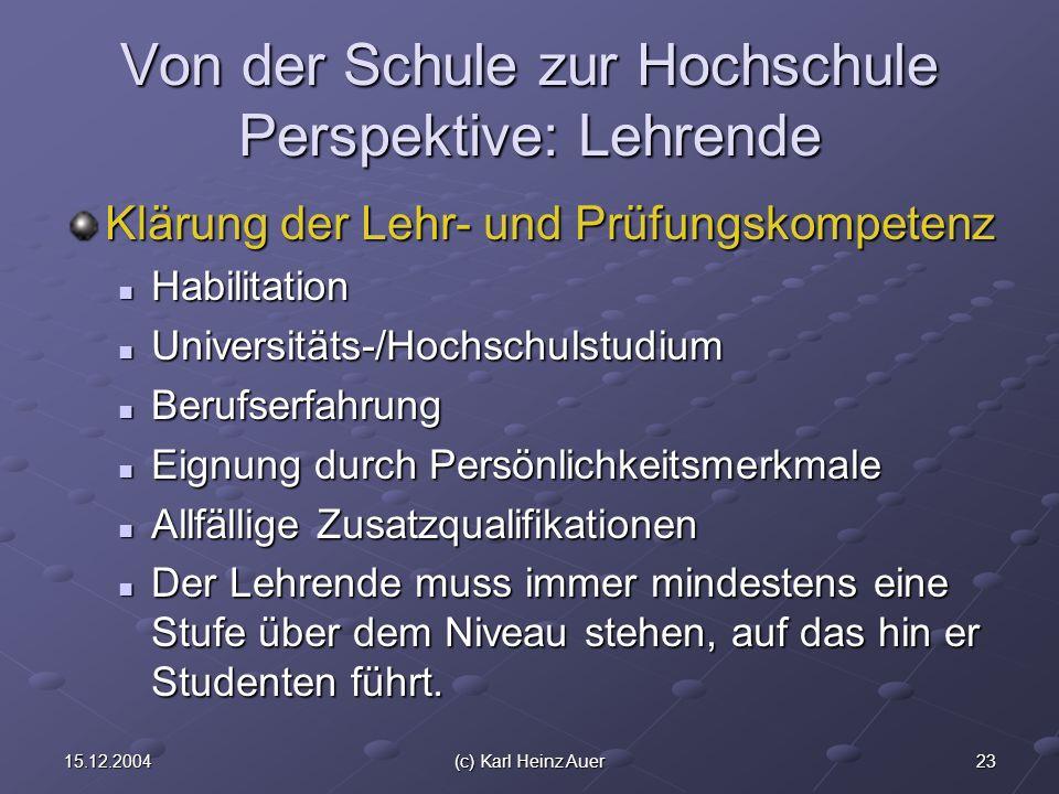 2315.12.2004(c) Karl Heinz Auer Von der Schule zur Hochschule Perspektive: Lehrende Klärung der Lehr- und Prüfungskompetenz Habilitation Habilitation