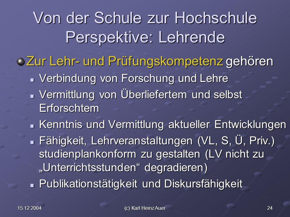 2415.12.2004(c) Karl Heinz Auer Von der Schule zur Hochschule Perspektive: Lehrende Zur Lehr- und Prüfungskompetenz gehören Verbindung von Forschung u
