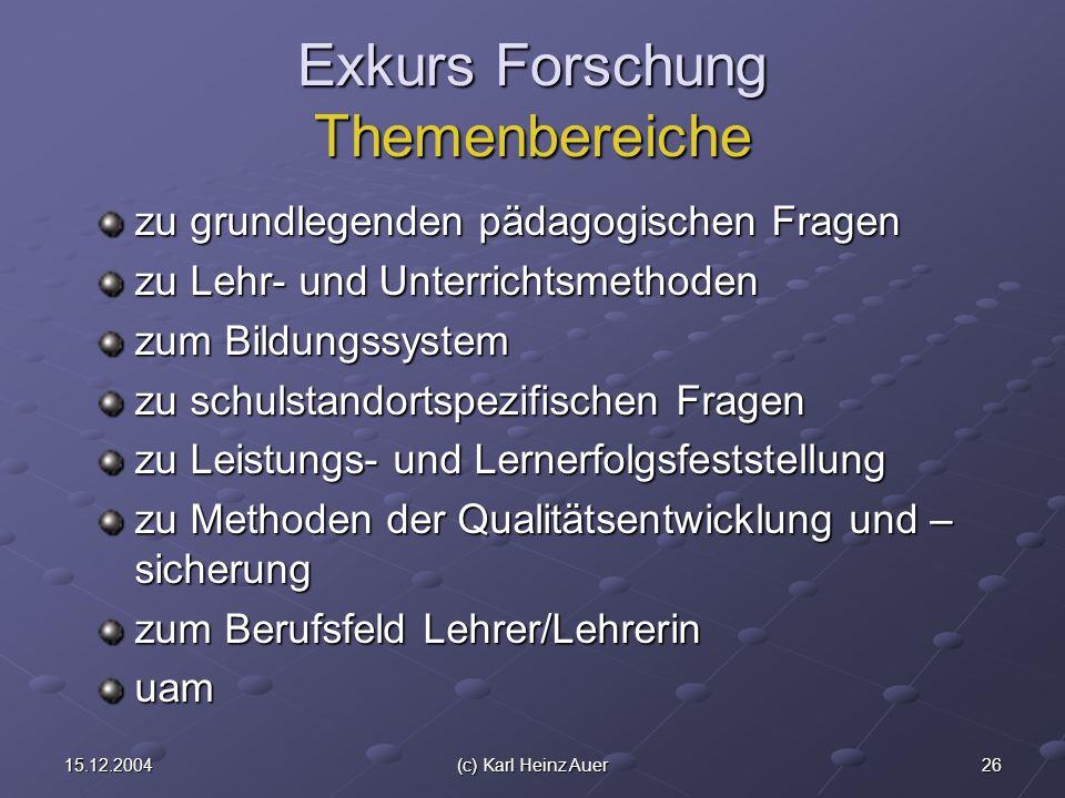 2615.12.2004(c) Karl Heinz Auer Exkurs Forschung Themenbereiche zu grundlegenden pädagogischen Fragen zu Lehr- und Unterrichtsmethoden zum Bildungssys