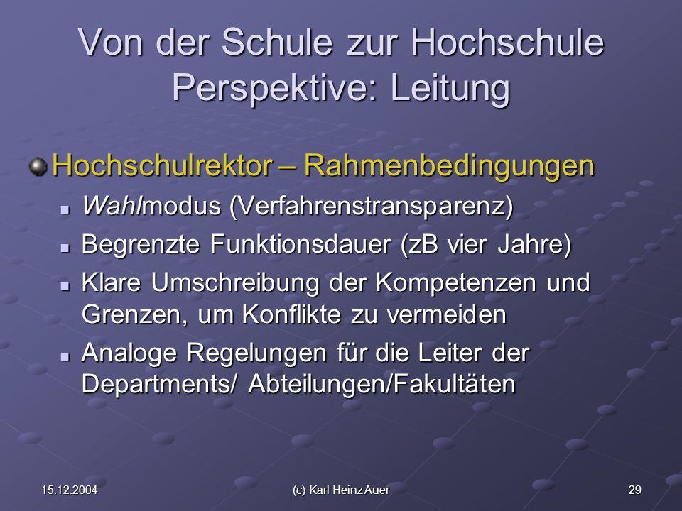 2915.12.2004(c) Karl Heinz Auer Von der Schule zur Hochschule Perspektive: Leitung Hochschulrektor – Rahmenbedingungen Wahlmodus (Verfahrenstransparen