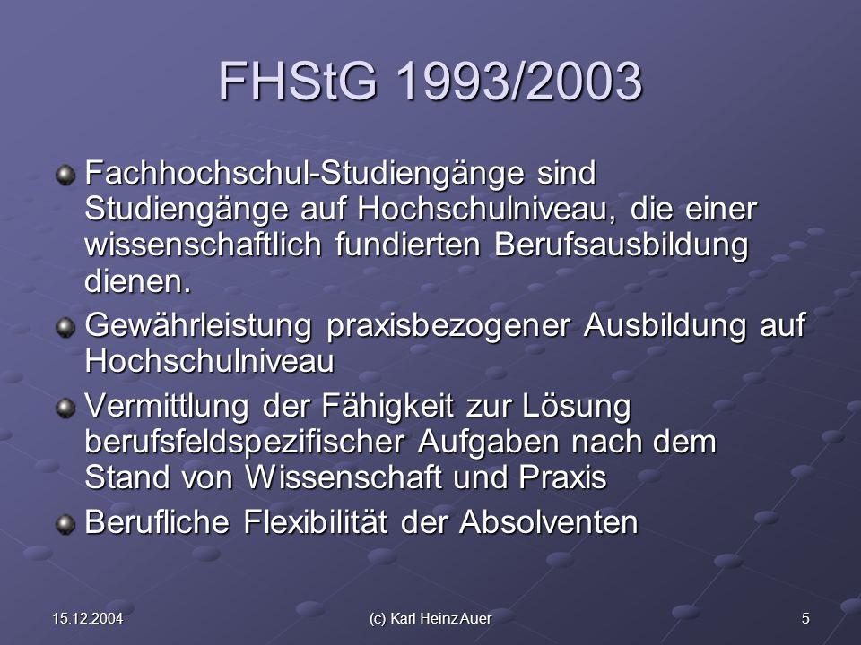 515.12.2004(c) Karl Heinz Auer FHStG 1993/2003 Fachhochschul-Studiengänge sind Studiengänge auf Hochschulniveau, die einer wissenschaftlich fundierten