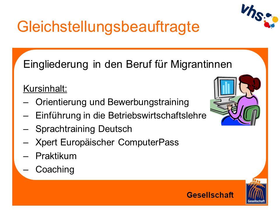 Gleichstellungsbeauftragte Eingliederung in den Beruf für Migrantinnen Kursinhalt: –Orientierung und Bewerbungstraining –Einführung in die Betriebswir