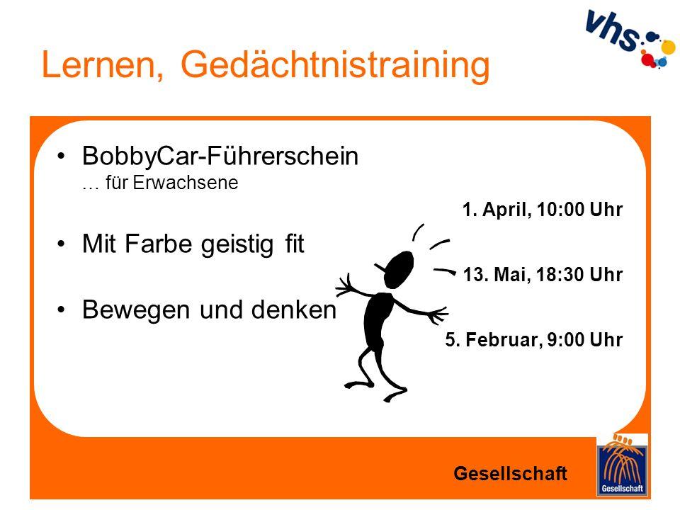 Lernen, Gedächtnistraining BobbyCar-Führerschein … für Erwachsene 1. April, 10:00 Uhr Mit Farbe geistig fit 13. Mai, 18:30 Uhr Bewegen und denken 5. F