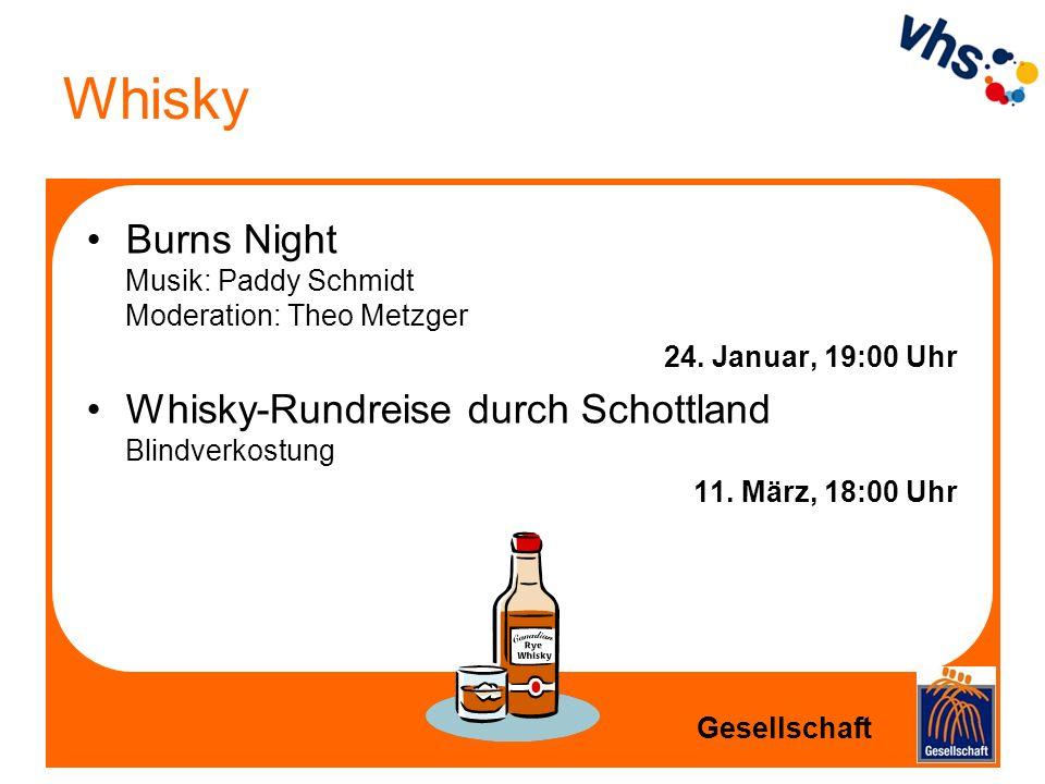 Whisky Burns Night Musik: Paddy Schmidt Moderation: Theo Metzger 24. Januar, 19:00 Uhr Whisky-Rundreise durch Schottland Blindverkostung 11. März, 18: