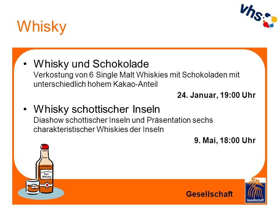 Whisky Whisky und Schokolade Verkostung von 6 Single Malt Whiskies mit Schokoladen mit unterschiedlich hohem Kakao-Anteil 24. Januar, 19:00 Uhr Whisky