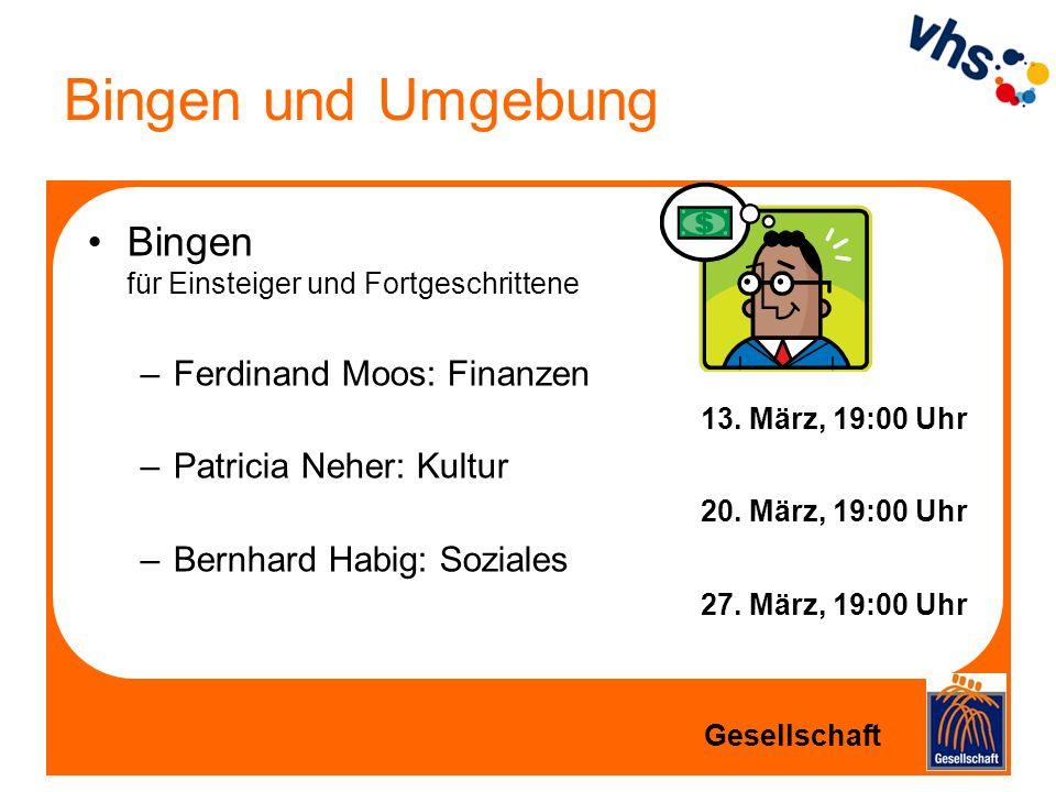 Bingen und Umgebung Bingen für Einsteiger und Fortgeschrittene –Ferdinand Moos: Finanzen 13. März, 19:00 Uhr –Patricia Neher: Kultur 20. März, 19:00 U