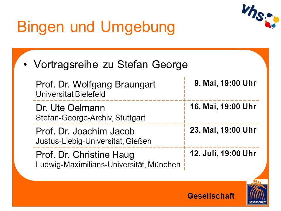 Bingen und Umgebung Vortragsreihe zu Stefan George Gesellschaft Prof. Dr. Wolfgang Braungart Universität Bielefeld 9. Mai, 19:00 Uhr Dr. Ute Oelmann S