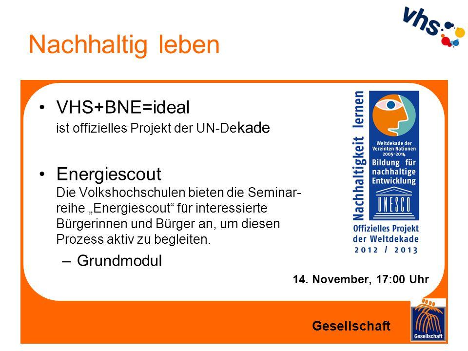Nachhaltig leben VHS+BNE=ideal ist offizielles Projekt der UN-De kade Energiescout Die Volkshochschulen bieten die Seminar- reihe Energiescout für int