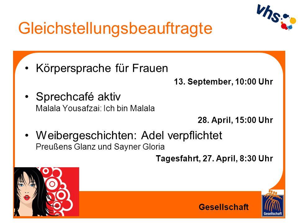 Gleichstellungsbeauftragte Körpersprache für Frauen 13. September, 10:00 Uhr Sprechcafé aktiv Malala Yousafzai: Ich bin Malala 28. April, 15:00 Uhr We