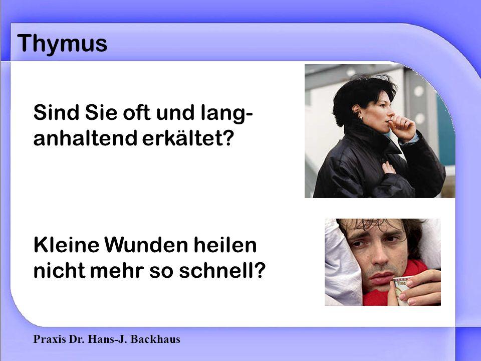 Praxis Dr.Hans-J. Backhaus Thymus Sind Sie oft und lang- anhaltend erkältet.