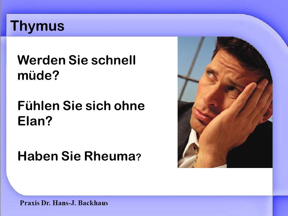Praxis Dr. Hans-J. Backhaus Thymus Sind Sie oft und lang- anhaltend erkältet.