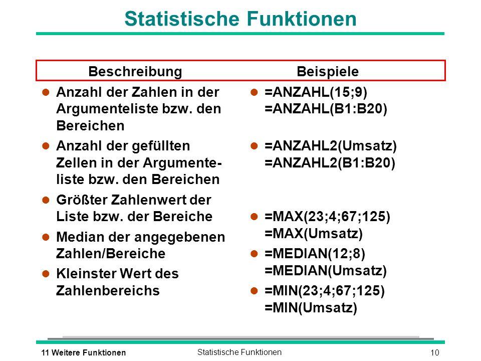 1011 Weitere FunktionenStatistische Funktionen Beschreibung l Anzahl der Zahlen in der Argumenteliste bzw.