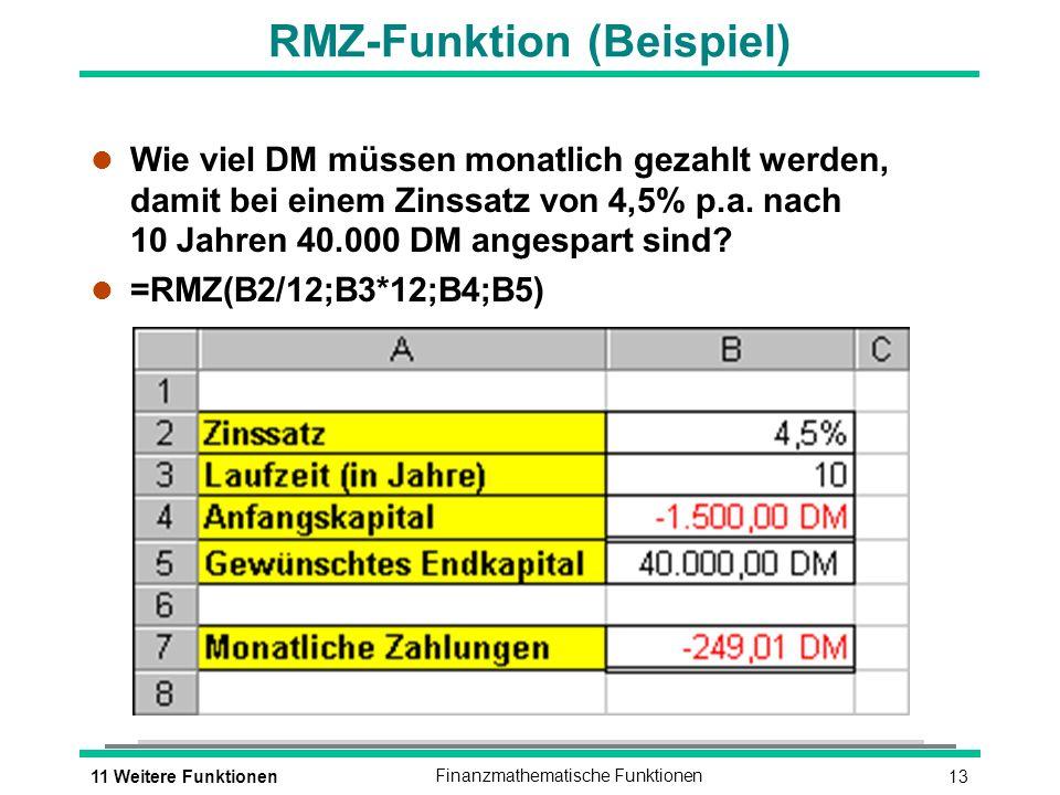 1311 Weitere FunktionenFinanzmathematische Funktionen RMZ-Funktion (Beispiel) l Wie viel DM müssen monatlich gezahlt werden, damit bei einem Zinssatz von 4,5% p.a.