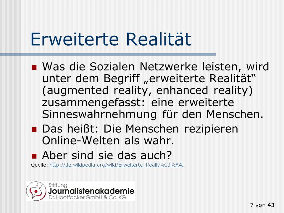 7 von 43 Erweiterte Realität Was die Sozialen Netzwerke leisten, wird unter dem Begriff erweiterte Realität (augmented reality, enhanced reality) zusammengefasst: eine erweiterte Sinneswahrnehmung für den Menschen.