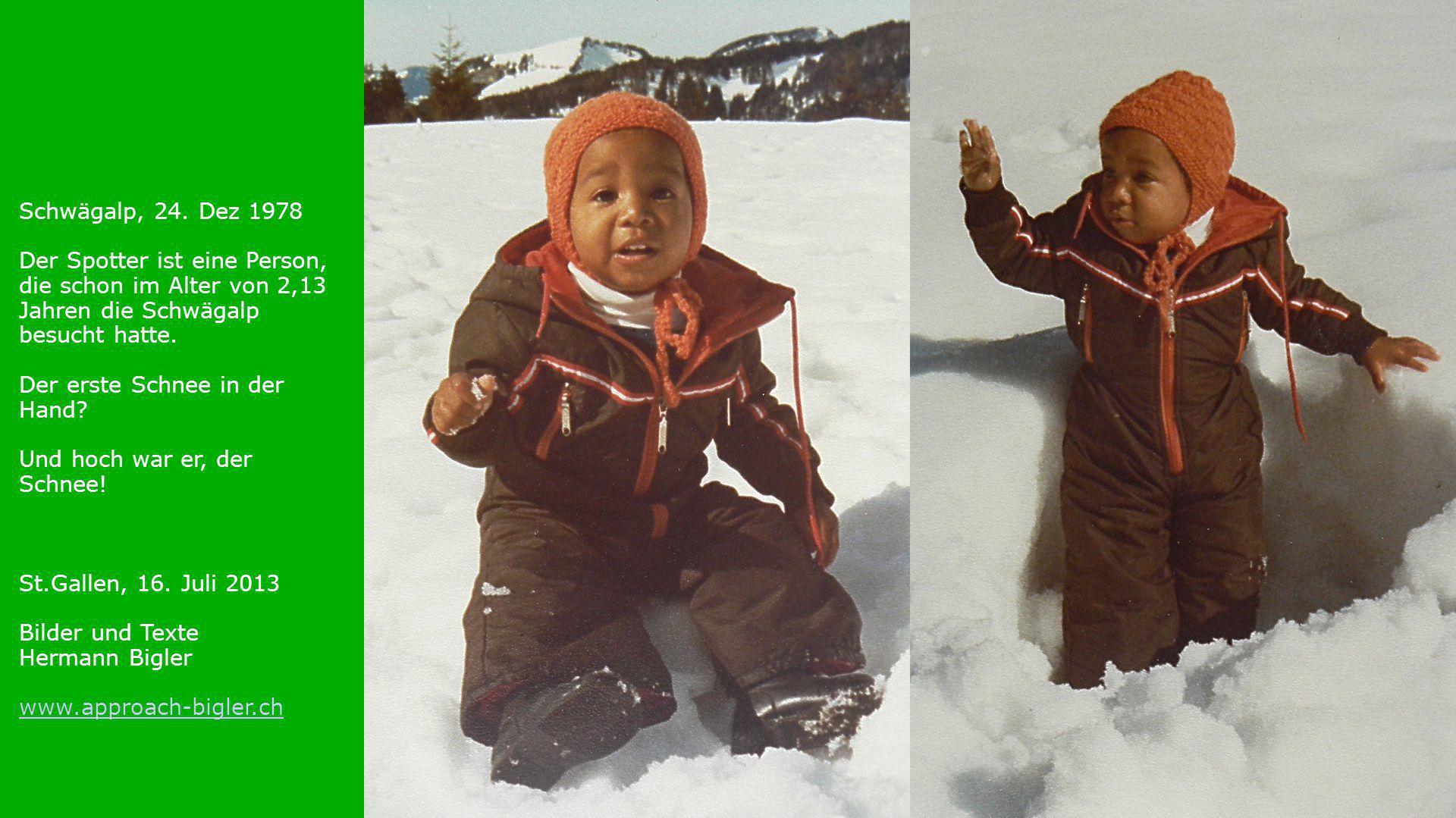 Schwägalp, 24. Dez 1978 Der Spotter ist eine Person, die schon im Alter von 2,13 Jahren die Schwägalp besucht hatte. Der erste Schnee in der Hand? Und