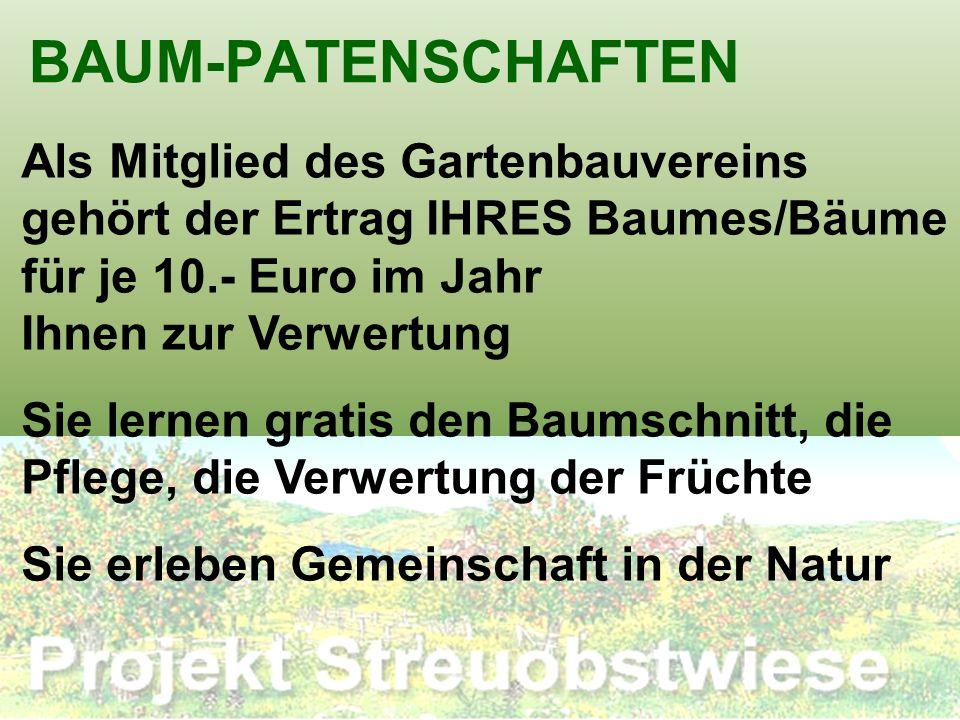 BAUM-PATENSCHAFTEN Als Mitglied des Gartenbauvereins gehört der Ertrag IHRES Baumes/Bäume für je 10.- Euro im Jahr Ihnen zur Verwertung Sie lernen gra