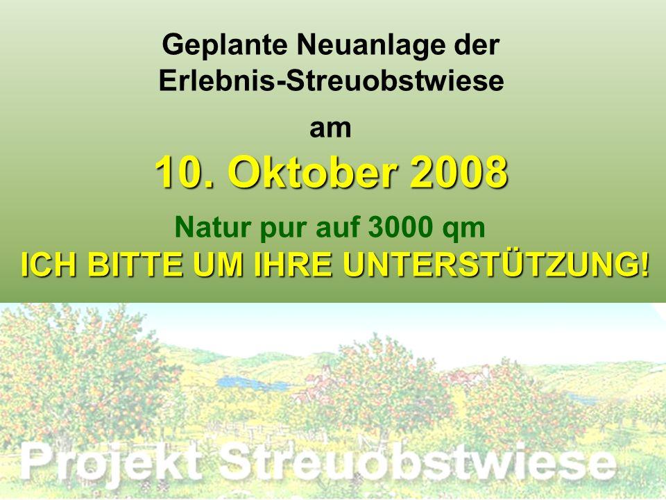 Geplante Neuanlage der Erlebnis-Streuobstwiese am 10. Oktober 2008 Natur pur auf 3000 qm ICH BITTE UM IHRE UNTERSTÜTZUNG!