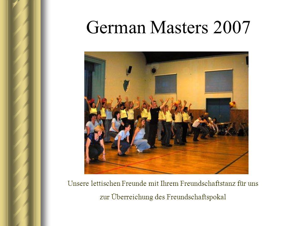 German Masters 2007 Unsere lettischen Freunde mit Ihrem Freundschaftstanz für uns zur Überreichung des Freundschaftspokal