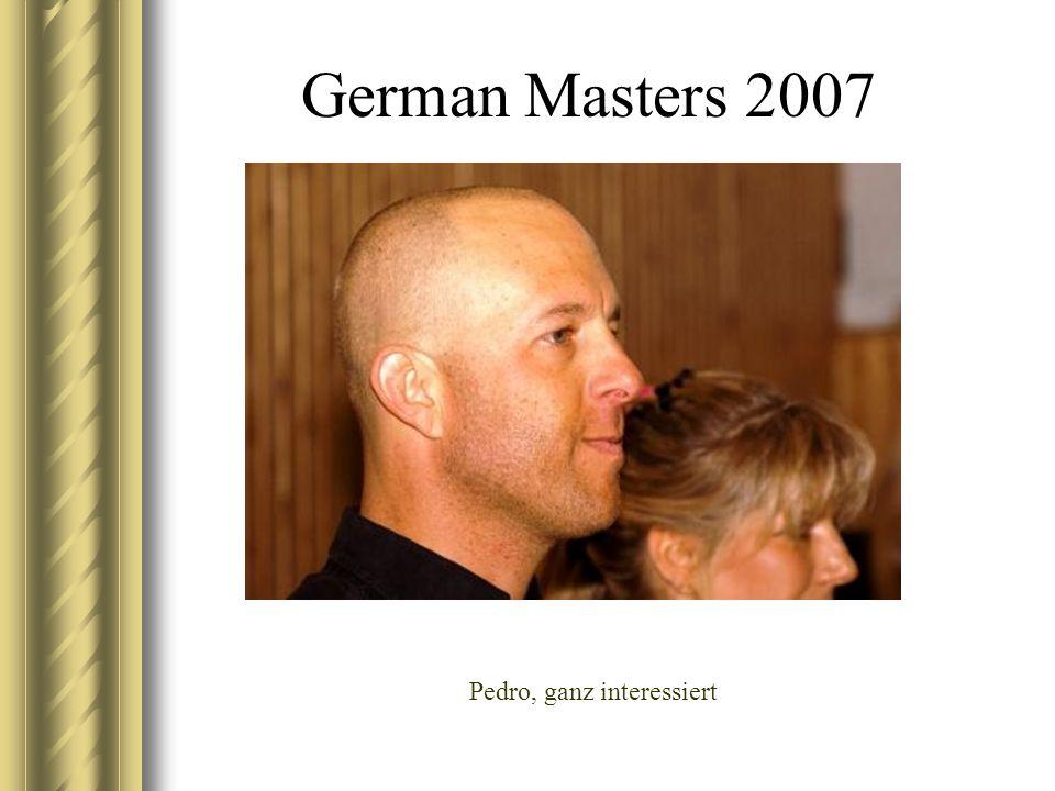German Masters 2007 Pedro, ganz interessiert