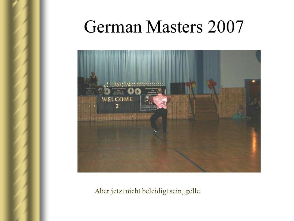 German Masters 2007 Aber jetzt nicht beleidigt sein, gelle