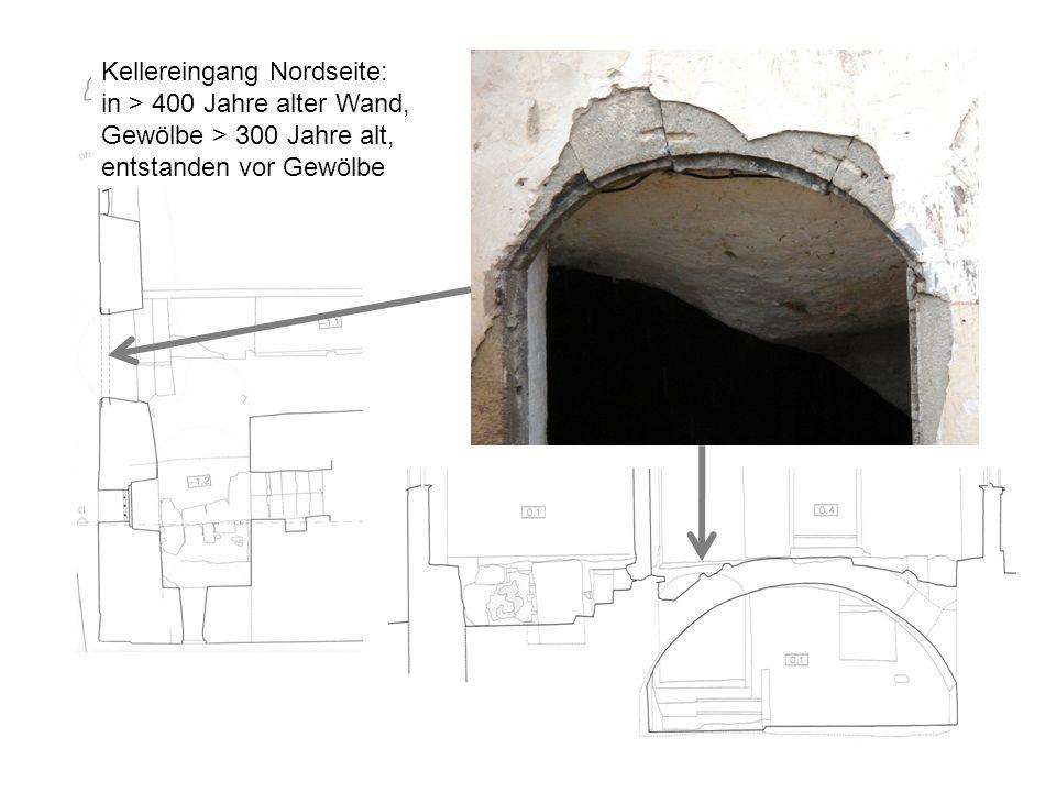 Kellereingang Nordseite: in > 400 Jahre alter Wand, Gewölbe > 300 Jahre alt, entstanden vor Gewölbe
