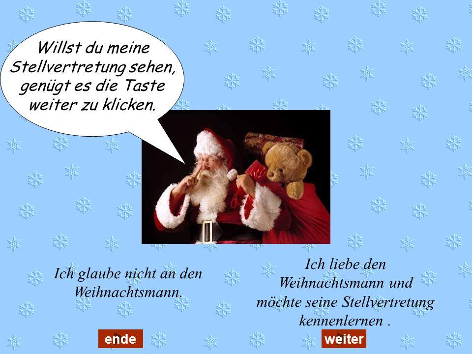 Ich liebe den Weihnachtsmann und möchte seine Stellvertretung kennenlernen.