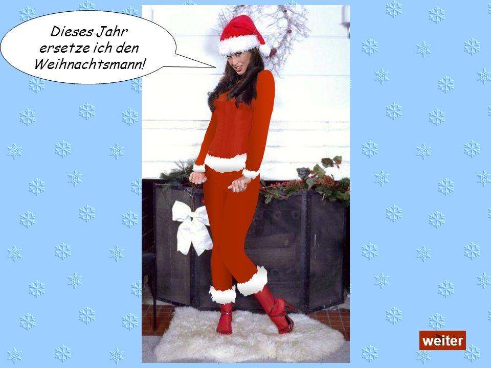 Ich liebe den Weihnachtsmann und möchte seine Stellvertretung kennenlernen. Ich glaube nicht an den Weihnachtsmann. ende Willst du meine Stellvertretu
