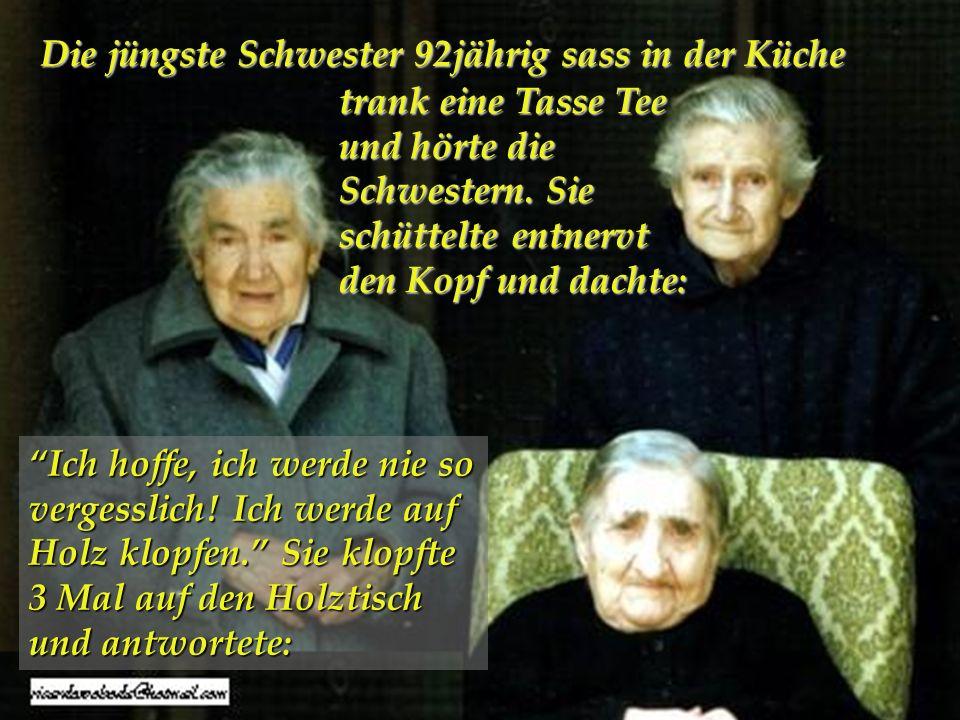 Die 94jährige Schwester antwortete: Ich weiss nicht, warte ich komme hinauf und schaue nach.....