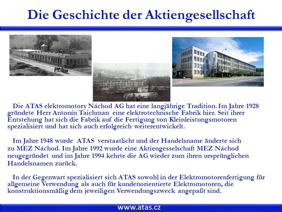 www.atas.cz Die Geschichte der Aktiengesellschaft Die ATAS elektromotory Náchod AG hat eine langjährige Tradition.