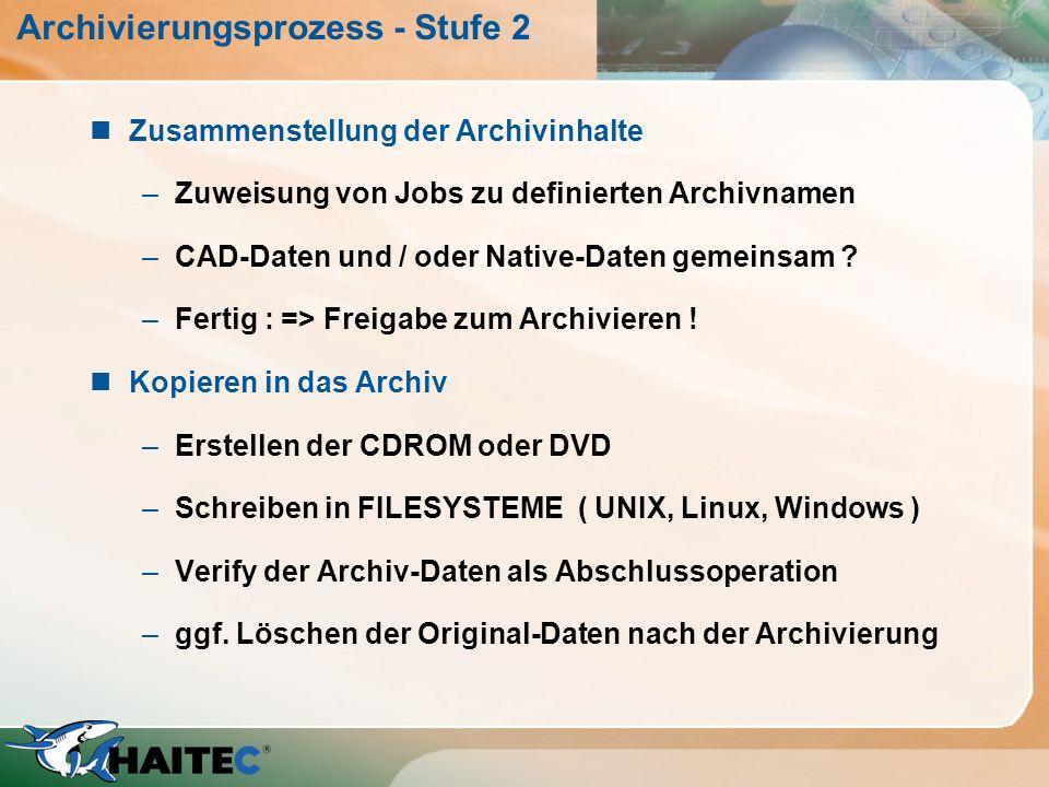 Archivierungsprozess - Stufe 2 nZusammenstellung der Archivinhalte –Zuweisung von Jobs zu definierten Archivnamen –CAD-Daten und / oder Native-Daten g
