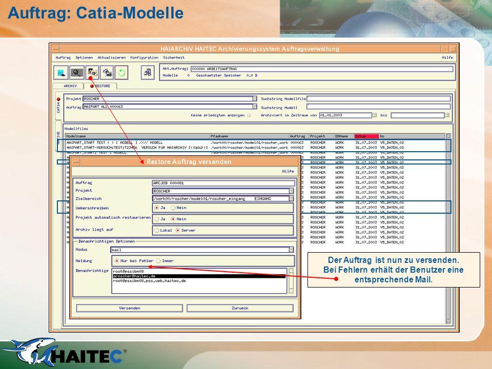 Auftrag: Catia-Modelle Auswahl der Daten zum Restore Der Auftrag ist nun zu versenden. Bei Fehlern erhält der Benutzer eine entsprechende Mail.