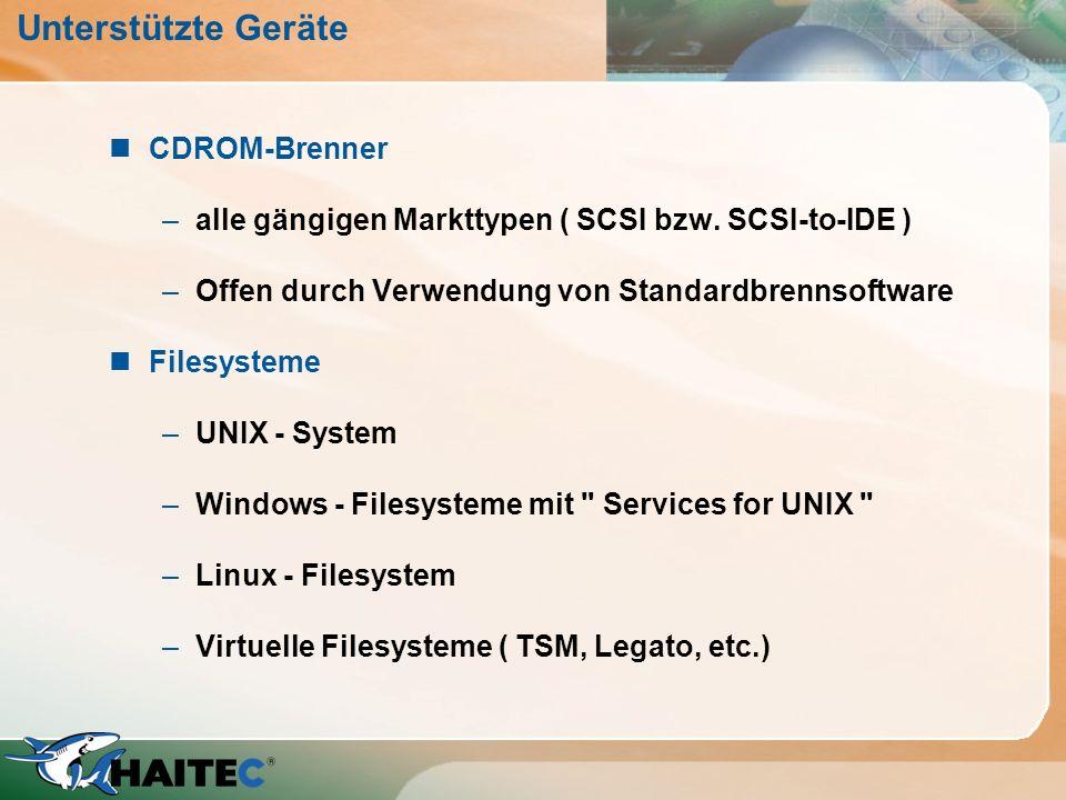 Unterstützte Geräte nCDROM-Brenner –alle gängigen Markttypen ( SCSI bzw. SCSI-to-IDE ) –Offen durch Verwendung von Standardbrennsoftware nFilesysteme