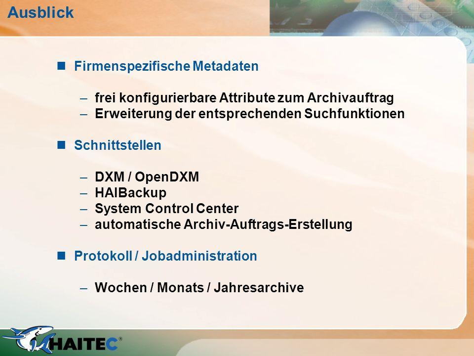 Ausblick nFirmenspezifische Metadaten –frei konfigurierbare Attribute zum Archivauftrag –Erweiterung der entsprechenden Suchfunktionen nSchnittstellen