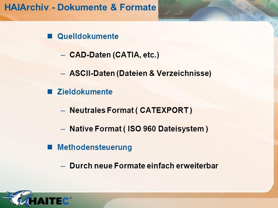 HAIArchiv - Dokumente & Formate nQuelldokumente –CAD-Daten (CATIA, etc.) –ASCII-Daten (Dateien & Verzeichnisse) nZieldokumente –Neutrales Format ( CAT