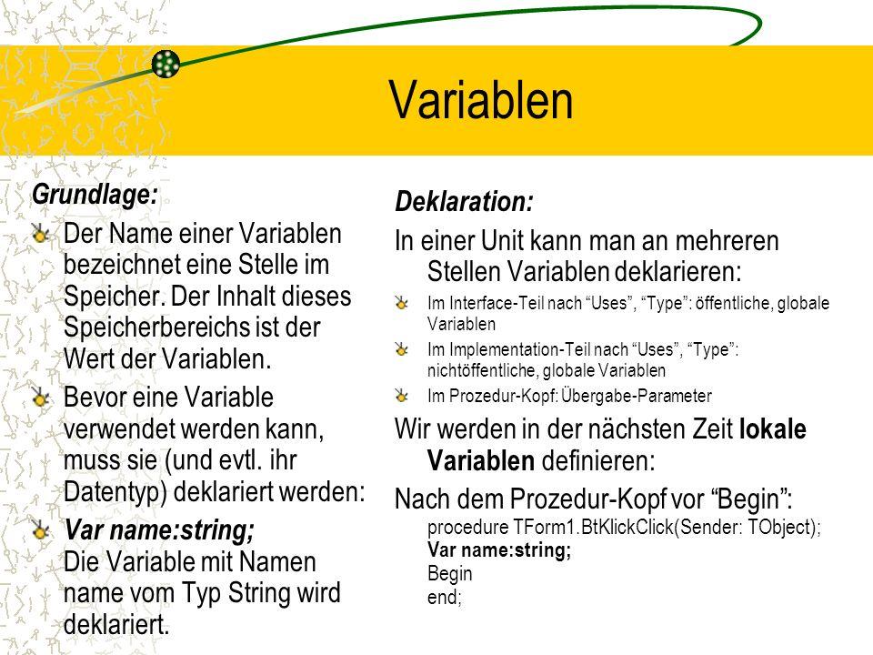 Variablen Grundlage: Der Name einer Variablen bezeichnet eine Stelle im Speicher. Der Inhalt dieses Speicherbereichs ist der Wert der Variablen. Bevor