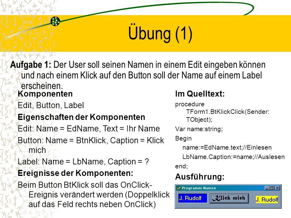 Übung (1) Aufgabe 1: Der User soll seinen Namen in einem Edit eingeben können und nach einem Klick auf den Button soll der Name auf einem Label erscheinen.