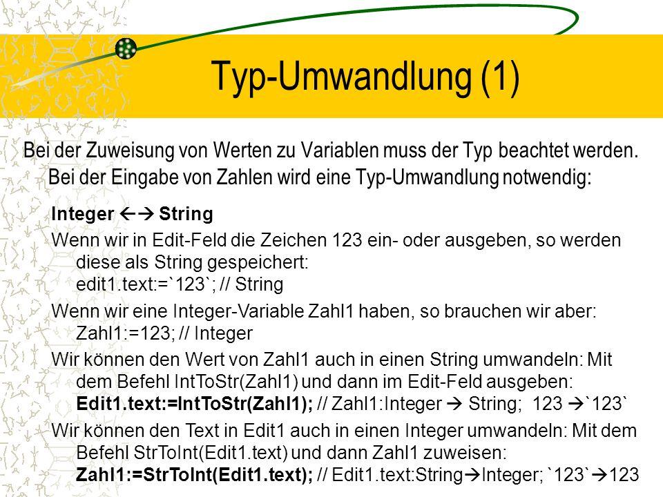 Typ-Umwandlung (1) Bei der Zuweisung von Werten zu Variablen muss der Typ beachtet werden. Bei der Eingabe von Zahlen wird eine Typ-Umwandlung notwend