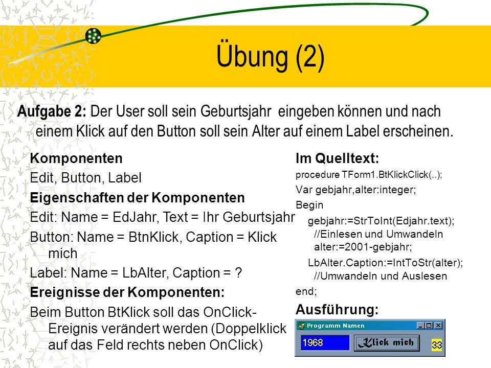 Übung (2) Aufgabe 2: Der User soll sein Geburtsjahr eingeben können und nach einem Klick auf den Button soll sein Alter auf einem Label erscheinen.