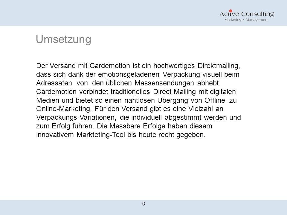 Umsetzung 6 Der Versand mit Cardemotion ist ein hochwertiges Direktmailing, dass sich dank der emotionsgeladenen Verpackung visuell beim Adressaten vo