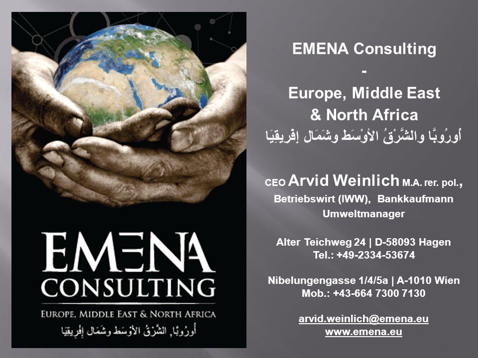 EMENA Consulting - Europe, Middle East & North Africa أُورُوبَّا والشَّرْقُ الأوْسَط وشَمَال إِفْرِيقِيَا CEO Arvid Weinlich M.A.