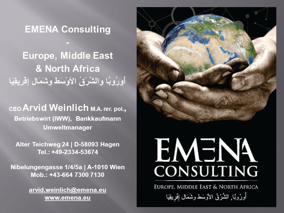 EMENA Consulting - Europe, Middle East & North Africa أُورُوبَّا والشَّرْقُ الأوْسَط وشَمَال إِفْرِيقِيَا CEO Arvid Weinlich M.A. rer. pol., Betriebsw