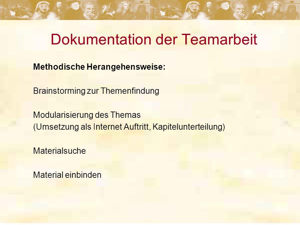 Dokumentation der Teamarbeit Methodische Herangehensweise: Brainstorming zur Themenfindung Modularisierung des Themas (Umsetzung als Internet Auftritt, Kapitelunterteilung) Materialsuche Material einbinden
