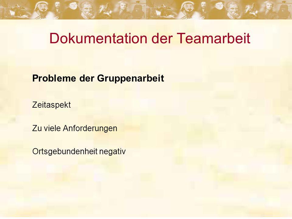 Dokumentation der Teamarbeit Probleme der Gruppenarbeit Zeitaspekt Zu viele Anforderungen Ortsgebundenheit negativ