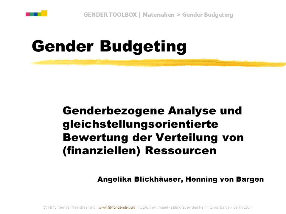 GENDER TOOLBOX | Materialien > Gender Budgeting Gender Budgeting Genderbezogene Analyse und gleichstellungsorientierte Bewertung der Verteilung von (f