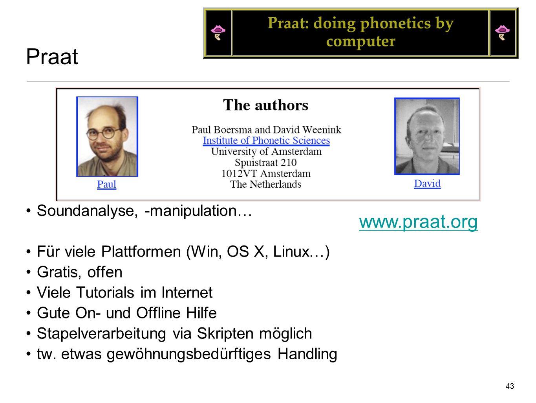 42 Übersicht I Theorie II Praxis Praat Darstellung akustischer Signale Signalfilter - Hochpass, Tiefpass, Bandpass - Flüstern & Delexikalisieren Supra